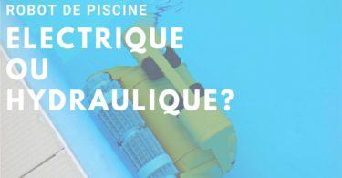 robot de piscine electrique ou hydraulique